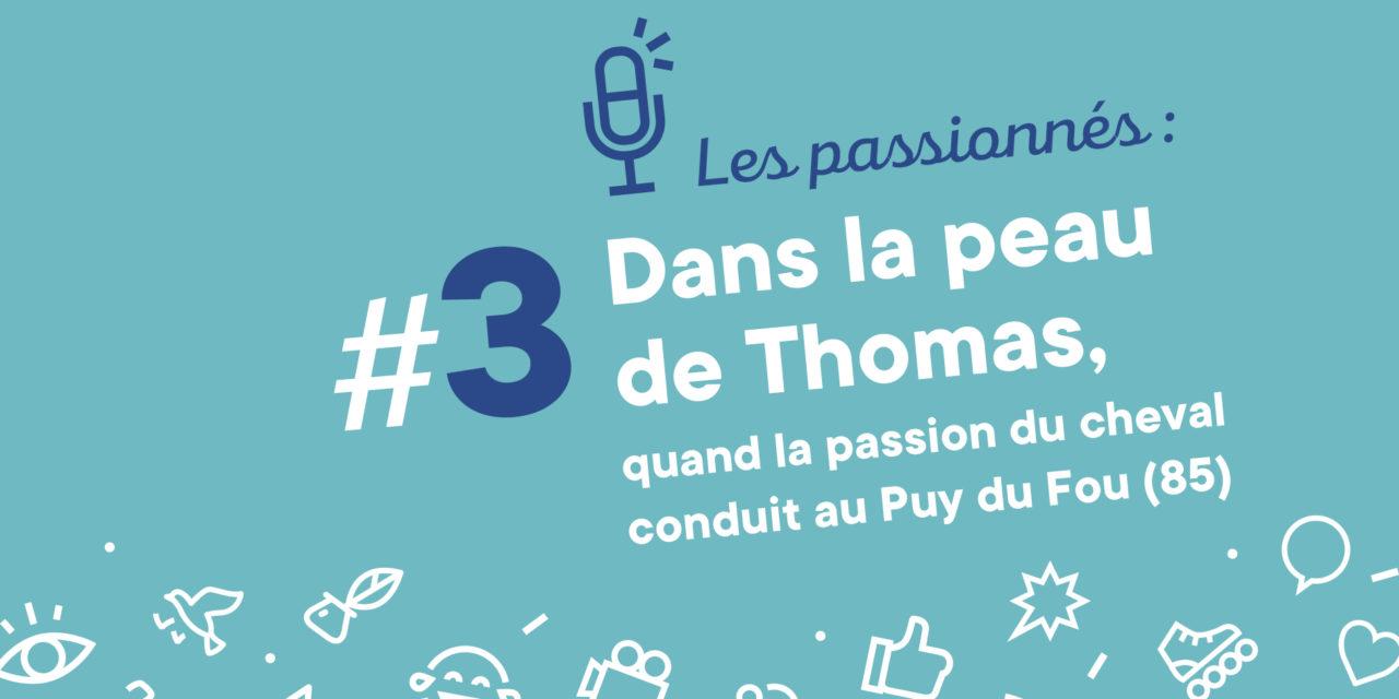 #3 – Dans la peau de Thomas, quand la passion du cheval conduit au Puy du Fou (85)